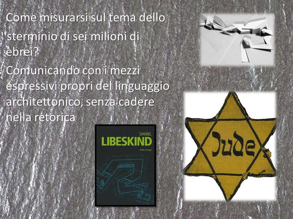 Come misurarsi sul tema dello sterminio di sei milioni di ebrei? sterminio di sei milioni di ebrei? Comunicando con i mezzi espressivi propri del ling