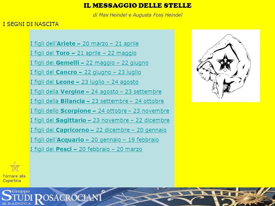 © Tornare alla Copertina IL MESSAGGIO DELLE STELLE di Max Heindel e Augusta Foss Heindel I SEGNI DI NASCITA I figli dellAriete – 20 marzo – 21 aprile