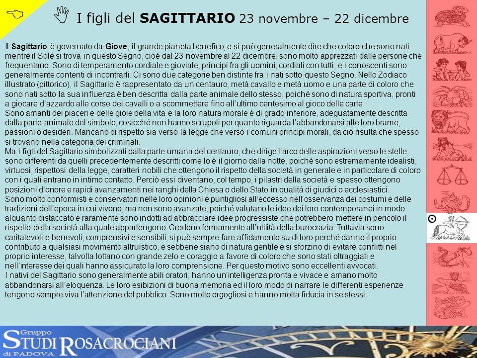 I figli del SAGITTARIO 23 novembre – 22 dicembre Il Sagittario è governato da Giove, il grande pianeta benefico, e si può generalmente dire che coloro