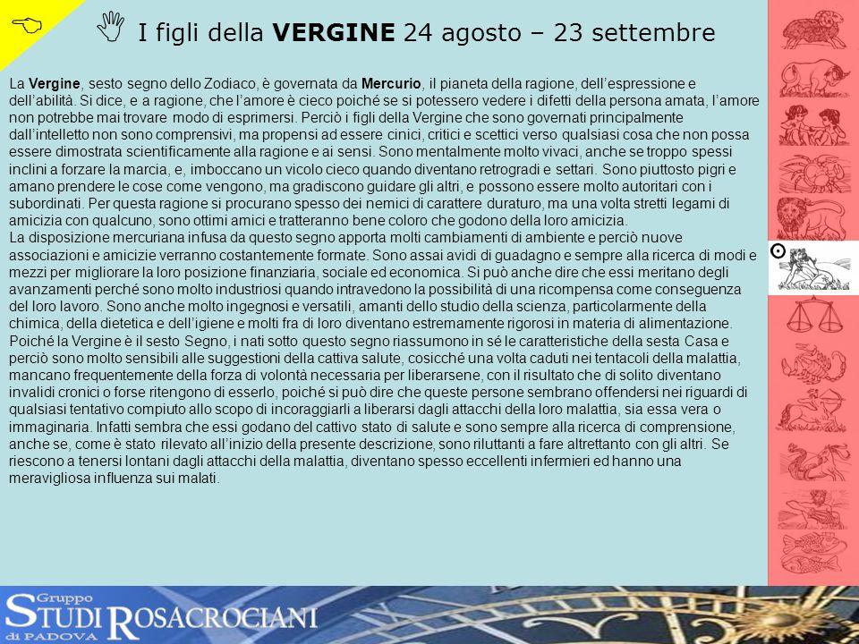 I figli della VERGINE 24 agosto – 23 settembre La Vergine, sesto segno dello Zodiaco, è governata da Mercurio, il pianeta della ragione, dellespressio