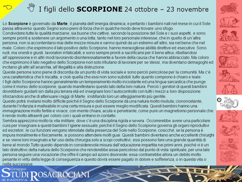 I figli dello SCORPIONE 24 ottobre – 23 novembre Lo Scorpione è governato da Marte, il pianeta dellenergia dinamica, e pertanto i bambini nati nel mes