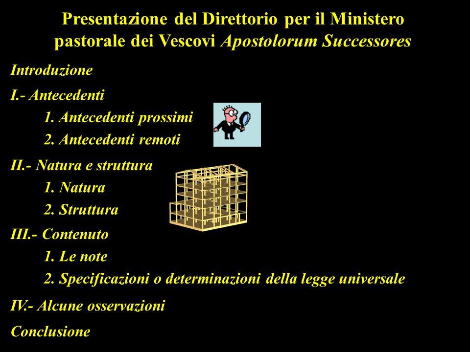 Introduzione Presentazione del Direttorio per il Ministero pastorale dei Vescovi Apostolorum Successores I.- Antecedenti 1. Antecedenti prossimi 2. An