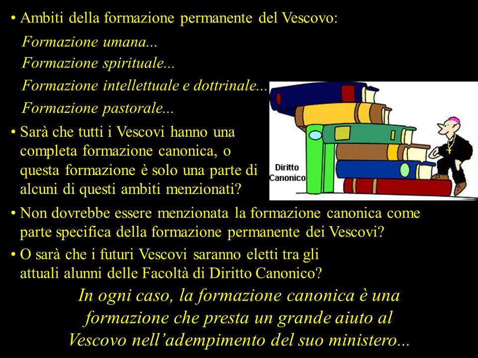 Ambiti della formazione permanente del Vescovo: Formazione umana... Formazione spirituale... Formazione intellettuale e dottrinale... Formazione pasto