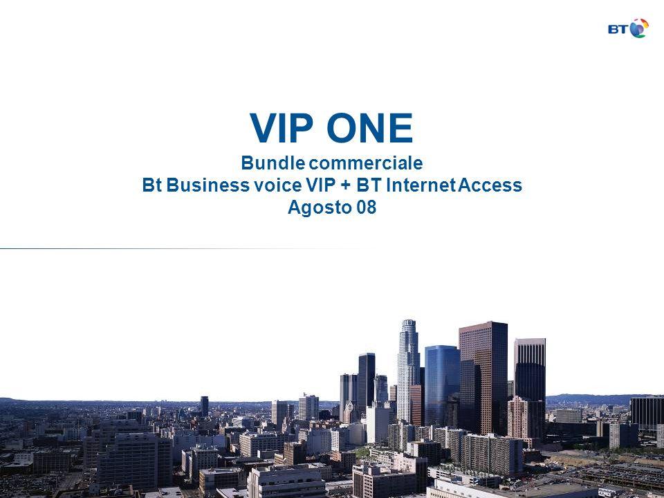 VIP ONE Bundle commerciale Bt Business voice VIP + BT Internet Access Agosto 08