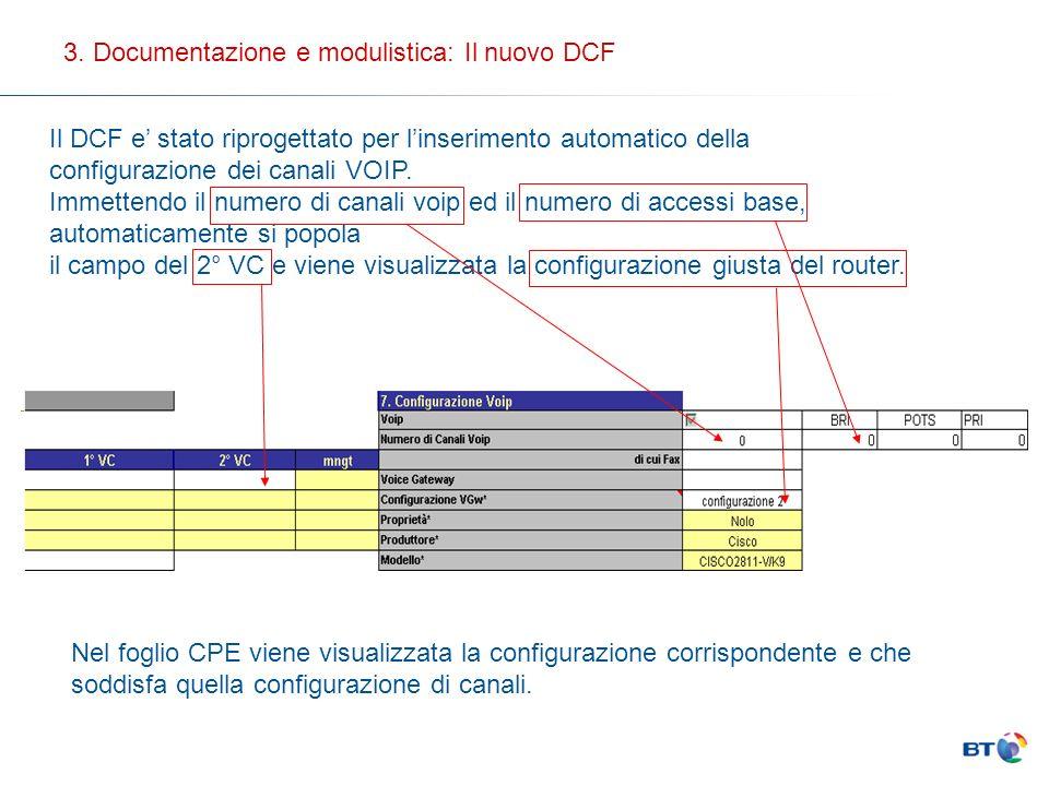 3. Documentazione e modulistica: Il nuovo DCF Il DCF e stato riprogettato per linserimento automatico della configurazione dei canali VOIP. Immettendo