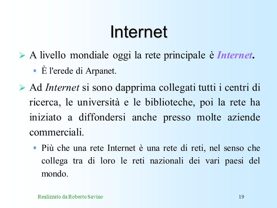Realizzato da Roberto Savino19 Internet A livello mondiale oggi la rete principale è Internet.