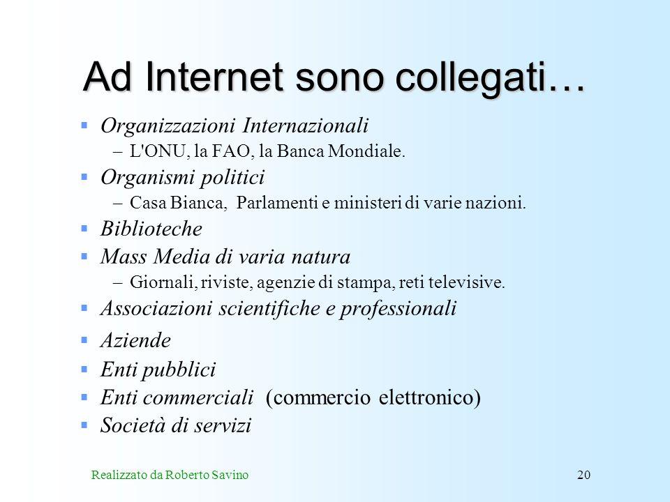 Realizzato da Roberto Savino20 Ad Internet sono collegati… Organizzazioni Internazionali –L ONU, la FAO, la Banca Mondiale.