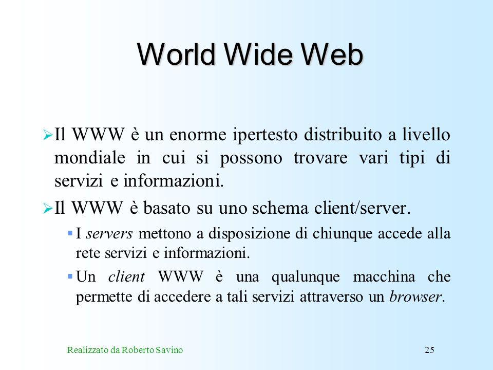 Realizzato da Roberto Savino25 World Wide Web Il WWW è un enorme ipertesto distribuito a livello mondiale in cui si possono trovare vari tipi di servizi e informazioni.