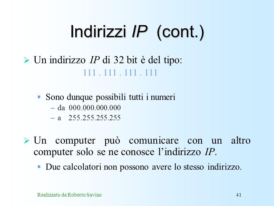 Realizzato da Roberto Savino41 Indirizzi IP (cont.) Un indirizzo IP di 32 bit è del tipo: 111.