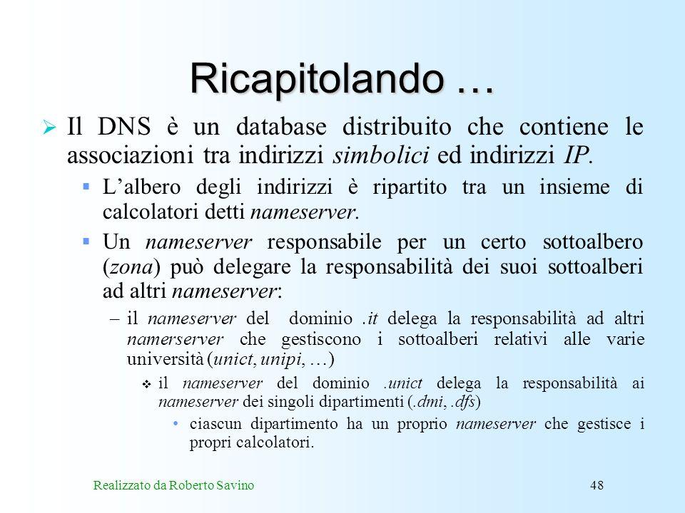 Realizzato da Roberto Savino48 Ricapitolando … Il DNS è un database distribuito che contiene le associazioni tra indirizzi simbolici ed indirizzi IP.