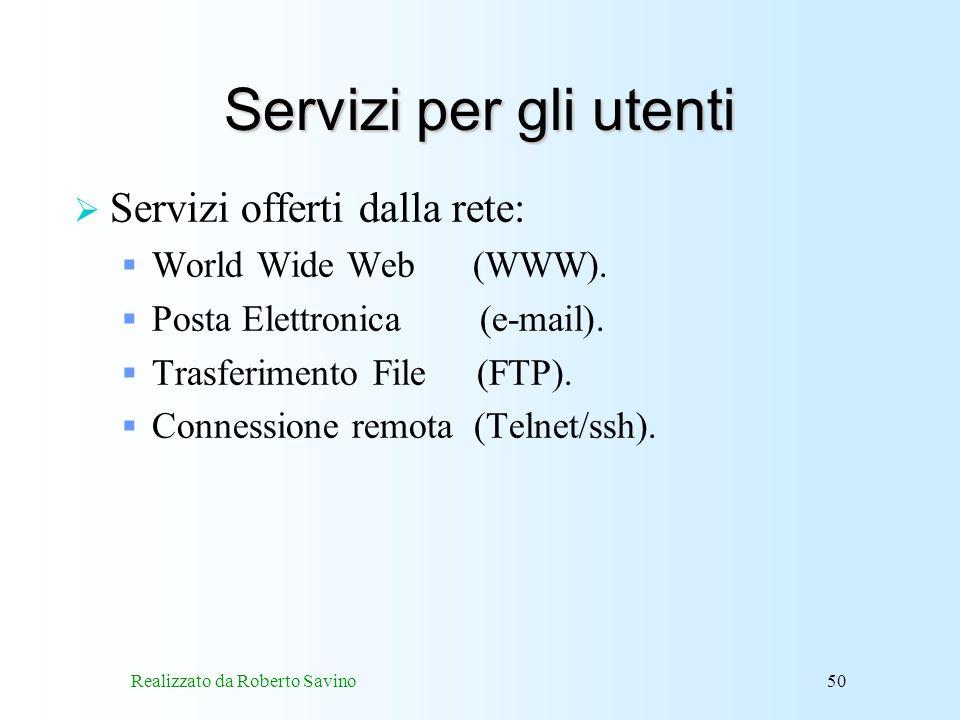 Realizzato da Roberto Savino50 Servizi per gli utenti Servizi offerti dalla rete: World Wide Web (WWW).