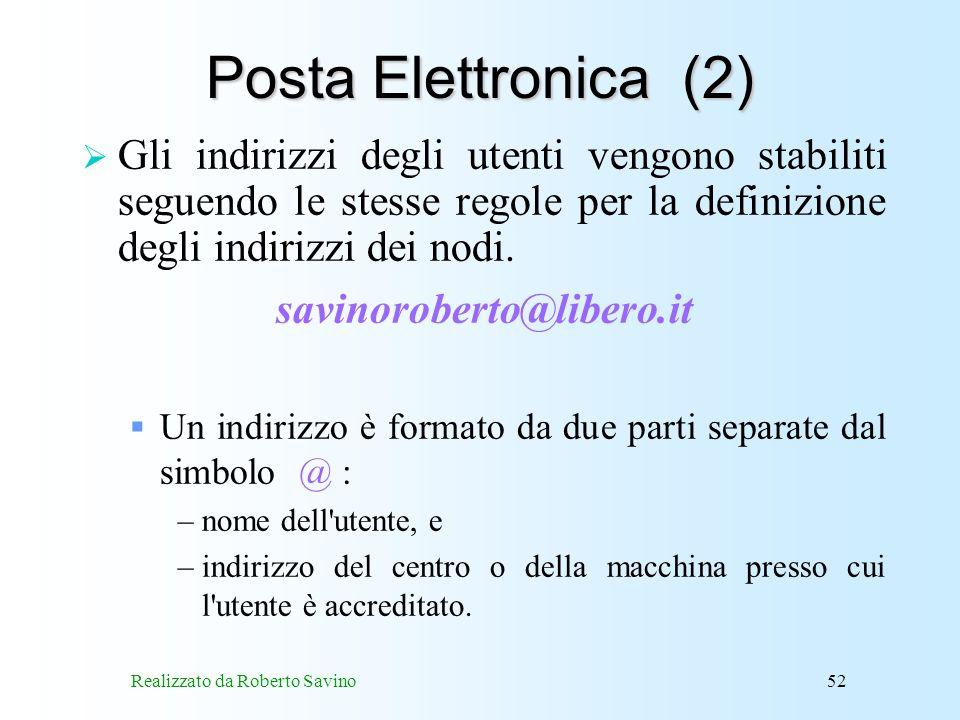 Realizzato da Roberto Savino52 Posta Elettronica (2) Gli indirizzi degli utenti vengono stabiliti seguendo le stesse regole per la definizione degli indirizzi dei nodi.