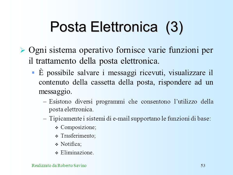 Realizzato da Roberto Savino53 Posta Elettronica (3) Ogni sistema operativo fornisce varie funzioni per il trattamento della posta elettronica.