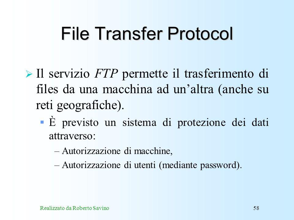 Realizzato da Roberto Savino58 File Transfer Protocol Il servizio FTP permette il trasferimento di files da una macchina ad unaltra (anche su reti geografiche).