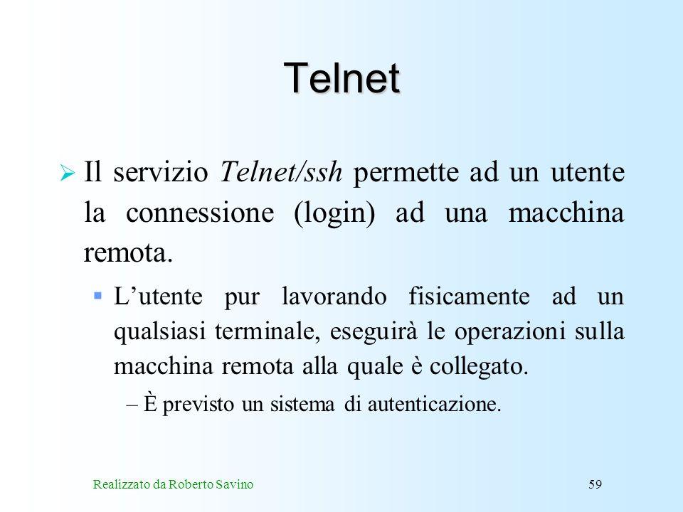 Realizzato da Roberto Savino59 Telnet Il servizio Telnet/ssh permette ad un utente la connessione (login) ad una macchina remota.