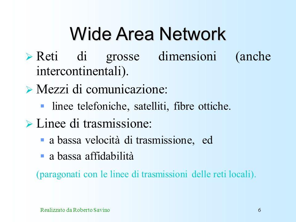 Realizzato da Roberto Savino6 Wide Area Network Reti di grosse dimensioni (anche intercontinentali).