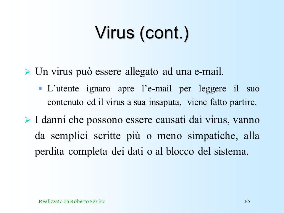 Realizzato da Roberto Savino65 Virus (cont.) Un virus può essere allegato ad una e-mail.