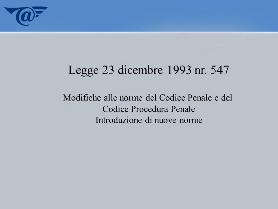 Legge 23 dicembre 1993 nr. 547 Modifiche alle norme del Codice Penale e del Codice Procedura Penale Introduzione di nuove norme