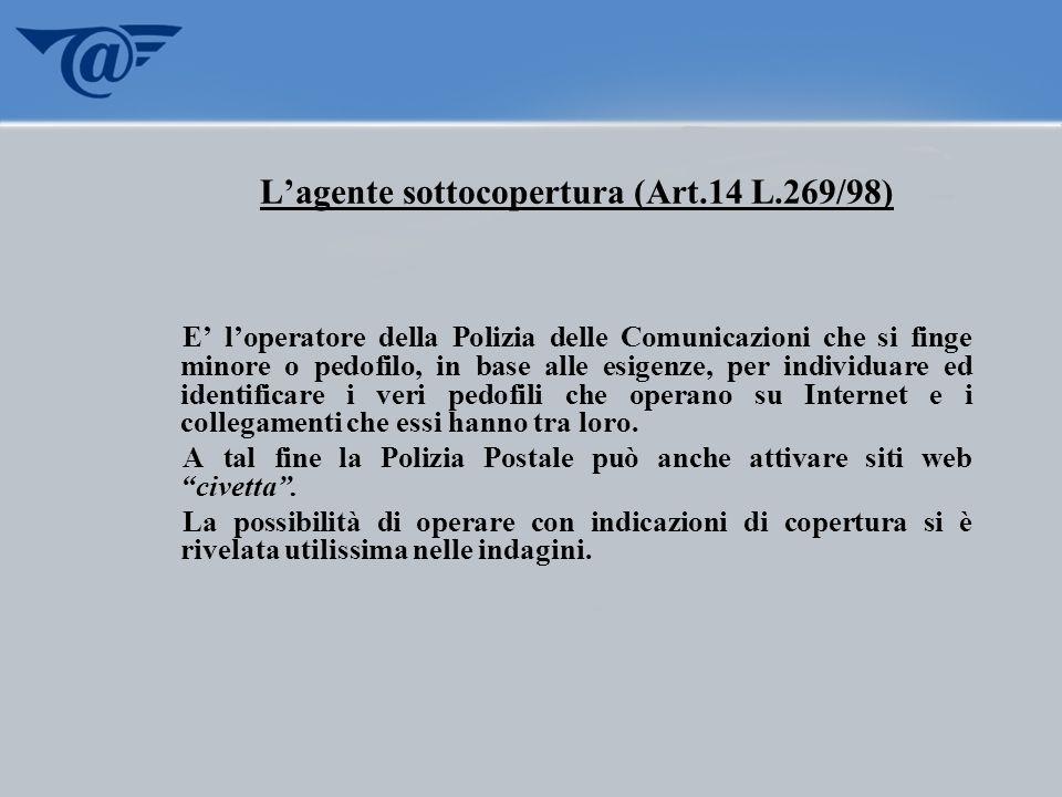 Lagente sottocopertura (Art.14 L.269/98) E loperatore della Polizia delle Comunicazioni che si finge minore o pedofilo, in base alle esigenze, per ind