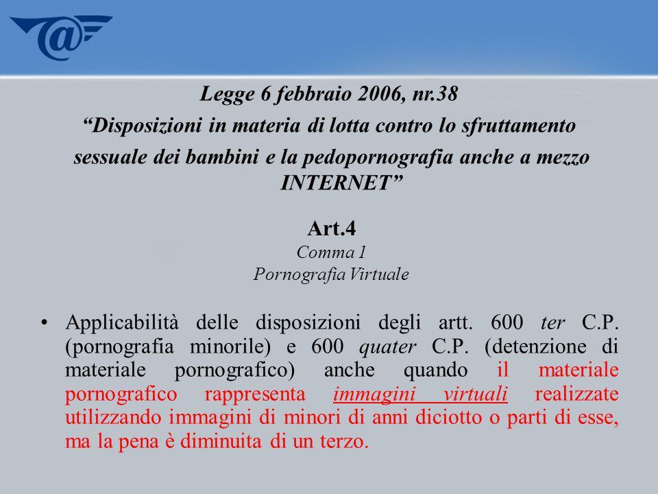 Applicabilità delle disposizioni degli artt. 600 ter C.P. (pornografia minorile) e 600 quater C.P. (detenzione di materiale pornografico) anche quando