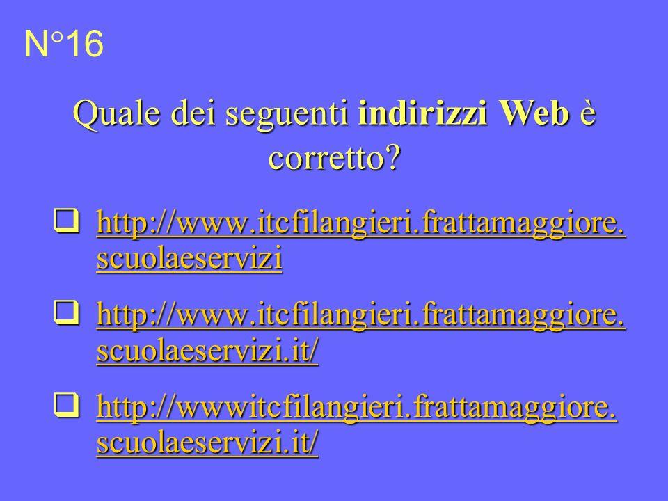N°16 Quale dei seguenti indirizzi Web è corretto. http://www.itcfilangieri.frattamaggiore.