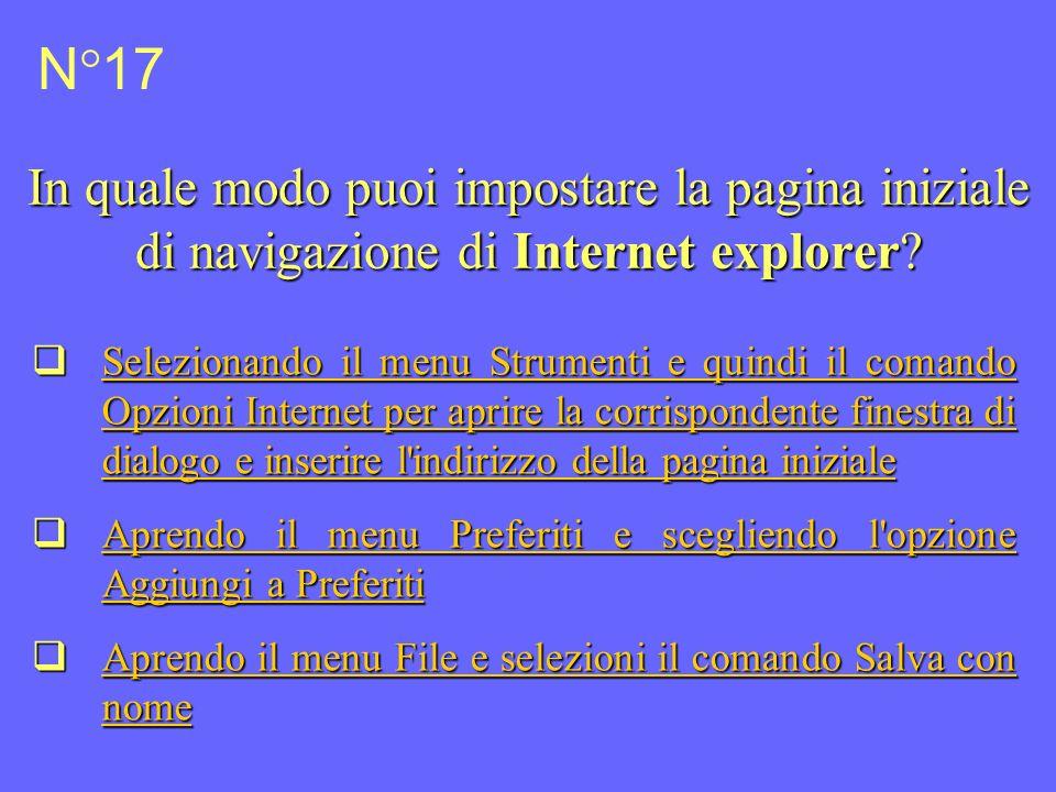 N°17 In quale modo puoi impostare la pagina iniziale di navigazione di Internet explorer.