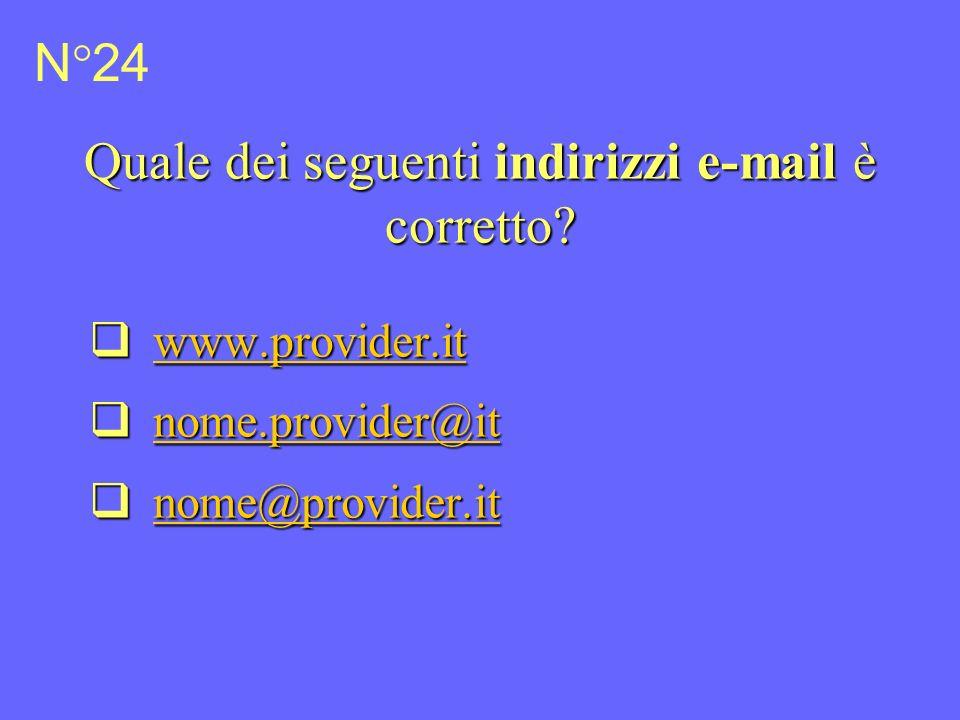 N°24 Quale dei seguenti indirizzi e-mail è corretto.