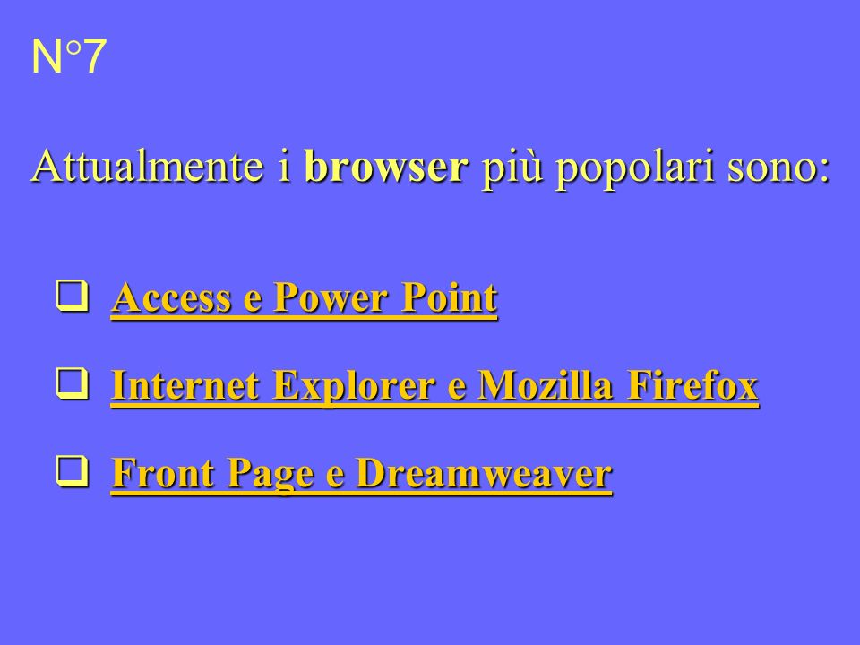 Attualmente i browser più popolari sono: Access e Power Point Access e Power Point Access e Power Point Access e Power Point Internet Explorer e Mozil