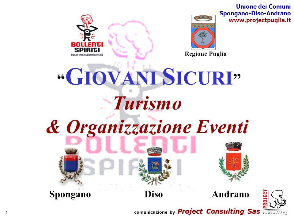 Project Consulting Sas comunicazione by Project Consulting Sas Unione dei Comuni Spongano-Diso-Andrano www.projectpuglia.it 1 G IOVANI S ICURI Turismo & Organizzazione Eventi Regione Puglia Spongano Diso Andrano