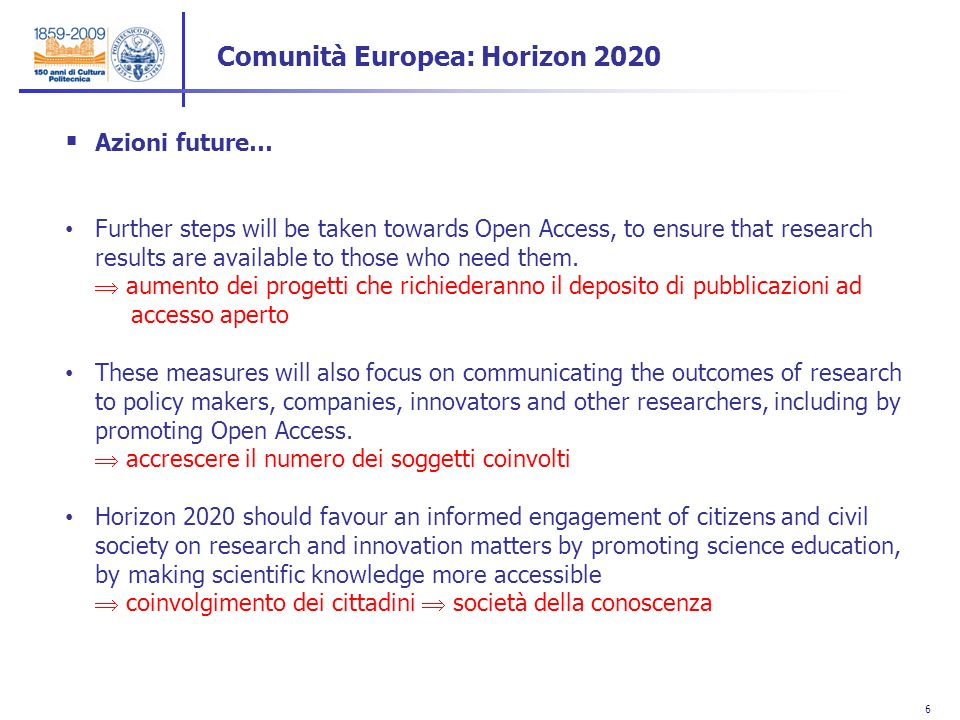 6 6 Azioni future… Further steps will be taken towards Open Access, to ensure that research results are available to those who need them. aumento dei