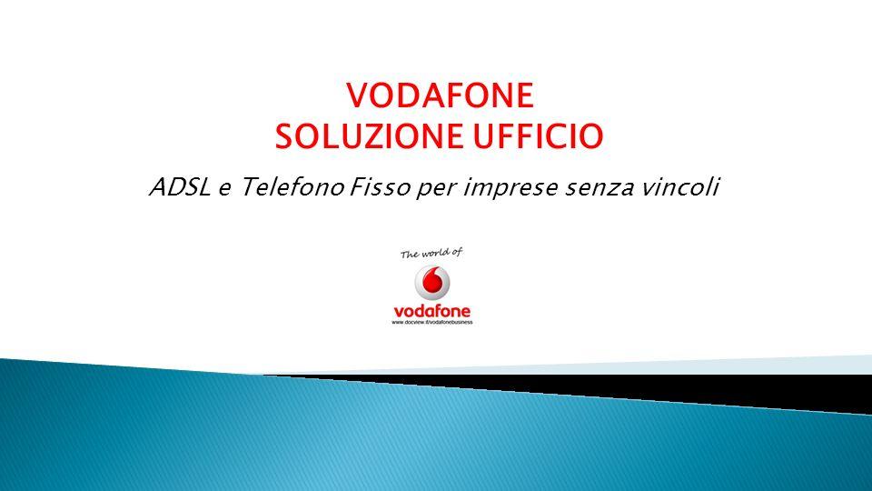 VODAFONE SOLUZIONE UFFICIO ADSL e Telefono Fisso per imprese senza vincoli