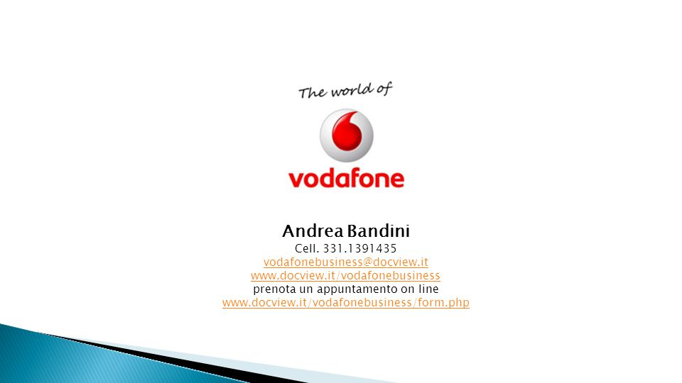 Andrea Bandini Cell. 331.1391435 vodafonebusiness@docview.it www.docview.it/vodafonebusiness prenota un appuntamento on line www.docview.it/vodafonebu