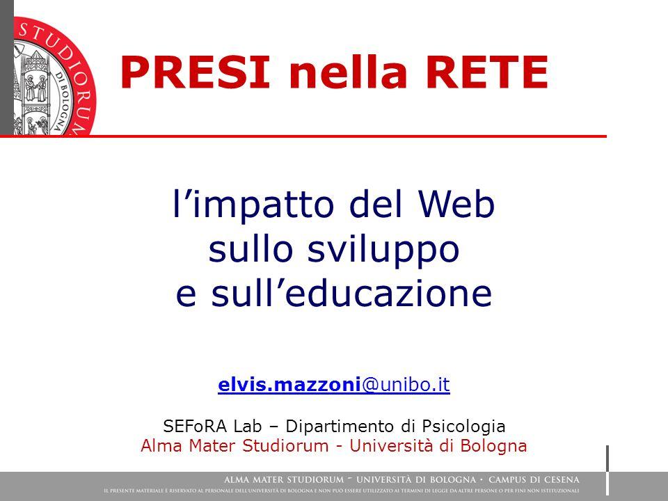PRESI nella RETE elvis.mazzoni@unibo.it SEFoRA Lab – Dipartimento di Psicologia Alma Mater Studiorum - Università di Bologna limpatto del Web sullo sviluppo e sulleducazione