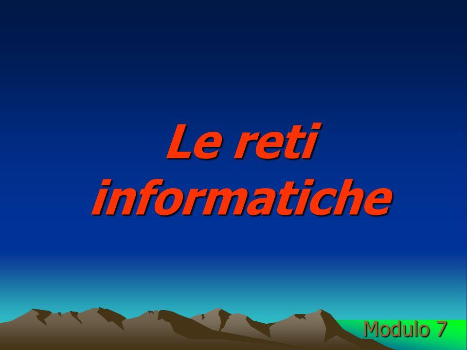 Le reti informatiche Modulo 7