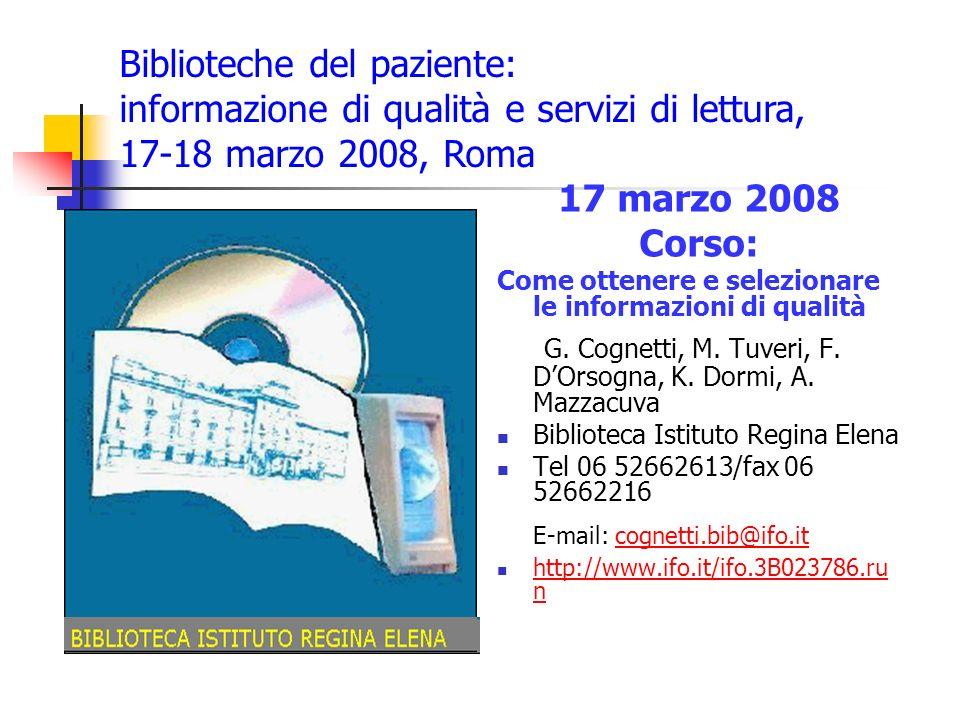 17 marzo 2008 Corso: Come ottenere e selezionare le informazioni di qualità G. Cognetti, M. Tuveri, F. DOrsogna, K. Dormi, A. Mazzacuva Biblioteca Ist