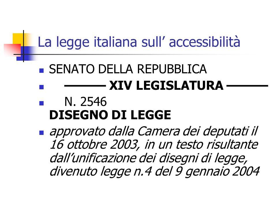 La legge italiana sull accessibilità SENATO DELLA REPUBBLICA – XIV LEGISLATURA – N. 2546 DISEGNO DI LEGGE approvato dalla Camera dei deputati il 16 ot