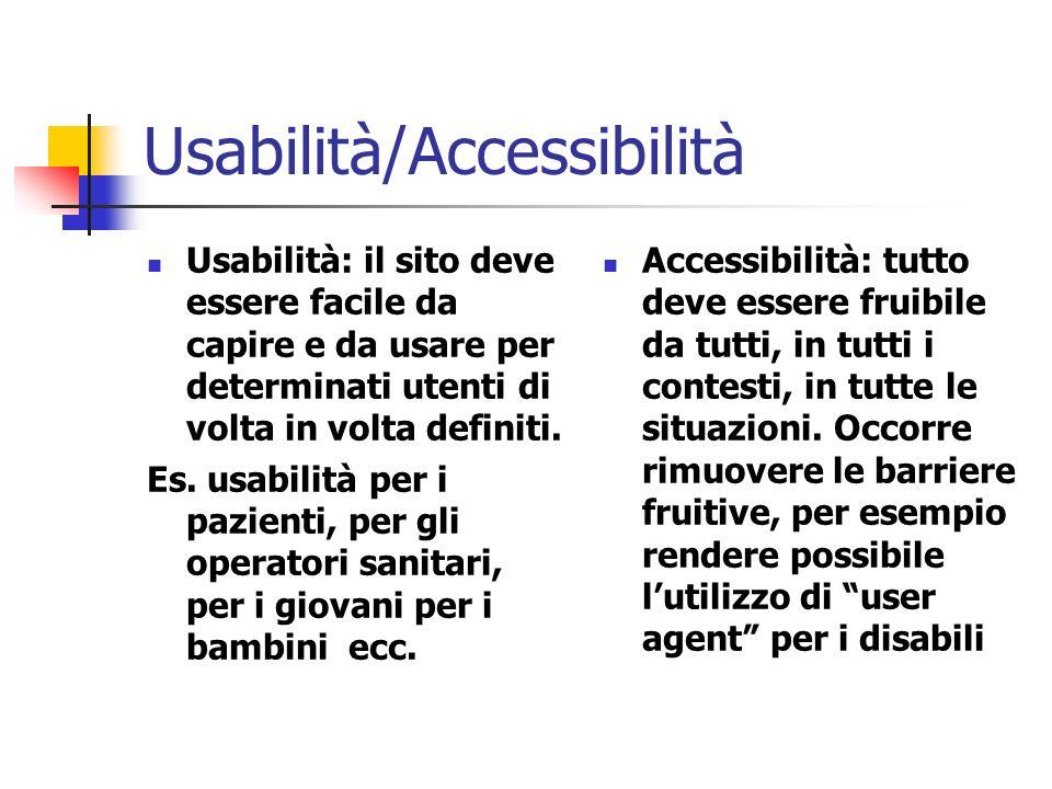 Usabilità/Accessibilità Usabilità: il sito deve essere facile da capire e da usare per determinati utenti di volta in volta definiti. Es. usabilità pe