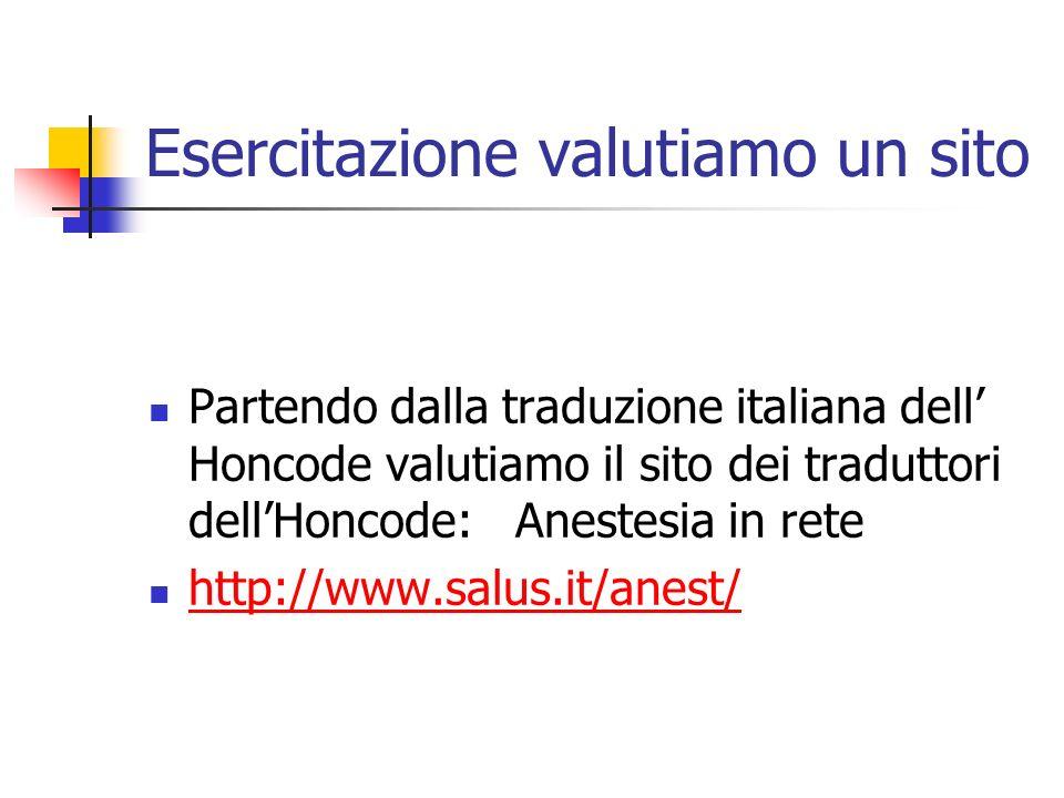 Esercitazione valutiamo un sito Partendo dalla traduzione italiana dell Honcode valutiamo il sito dei traduttori dellHoncode: Anestesia in rete http://www.salus.it/anest/