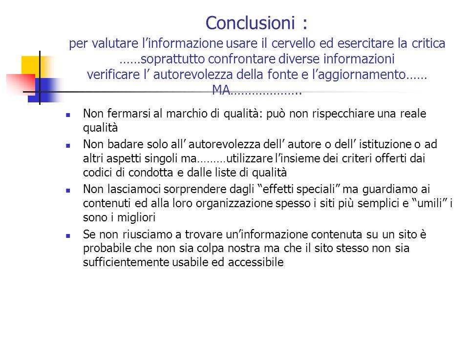 Conclusioni : per valutare linformazione usare il cervello ed esercitare la critica ……soprattutto confrontare diverse informazioni verificare l autore