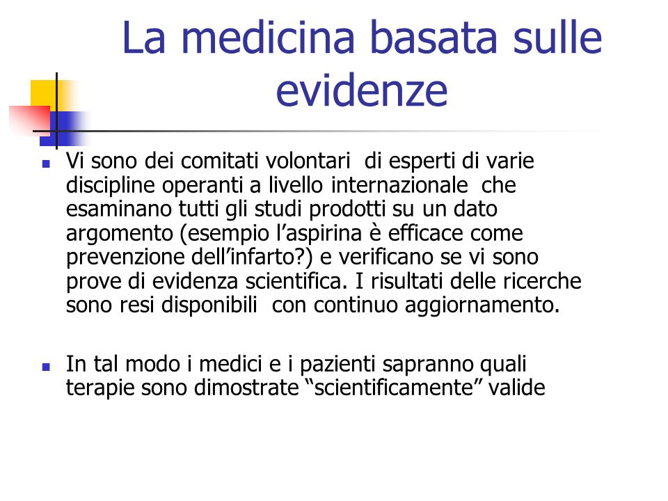 La medicina basata sulle evidenze Vi sono dei comitati volontari di esperti di varie discipline operanti a livello internazionale che esaminano tutti