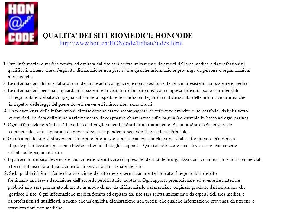 QUALITA DEI SITI BIOMEDICI: HONCODE http://www.hon.ch/HONcode/Italian/index.html 1.Ogni informazione medica fornita ed ospitata dal sito sarà scritta