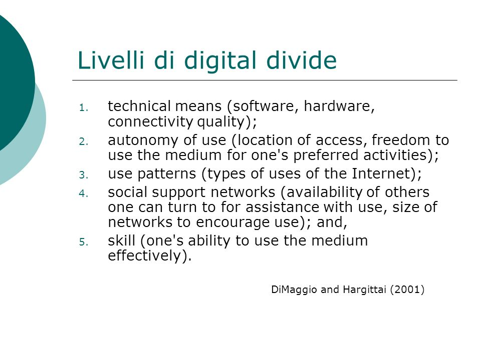 Livelli di digital divide 1. technical means (software, hardware, connectivity quality); 2. autonomy of use (location of access, freedom to use the me