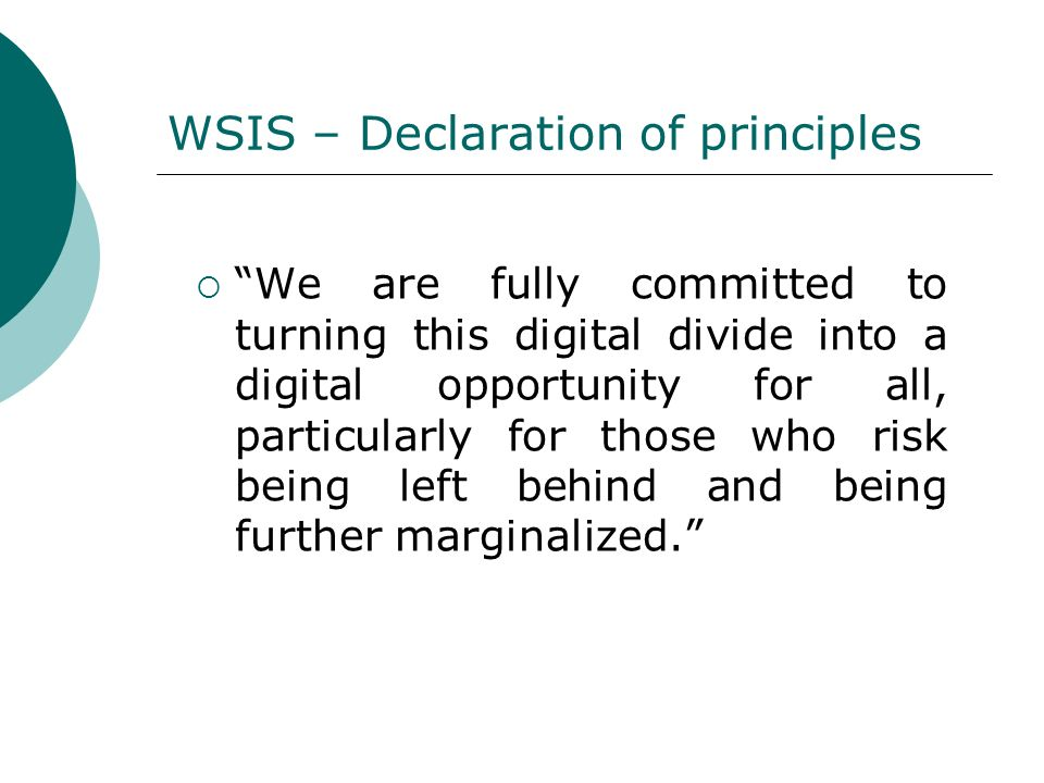 WSIS – Declaration of principles We are fully committed to turning this digital divide into a digital opportunity for all, particularly for those who