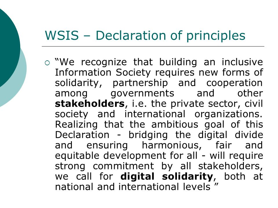 WSIS – Declaration of principles We recognize that building an inclusive Information Society requires new forms of solidarity, partnership and coopera