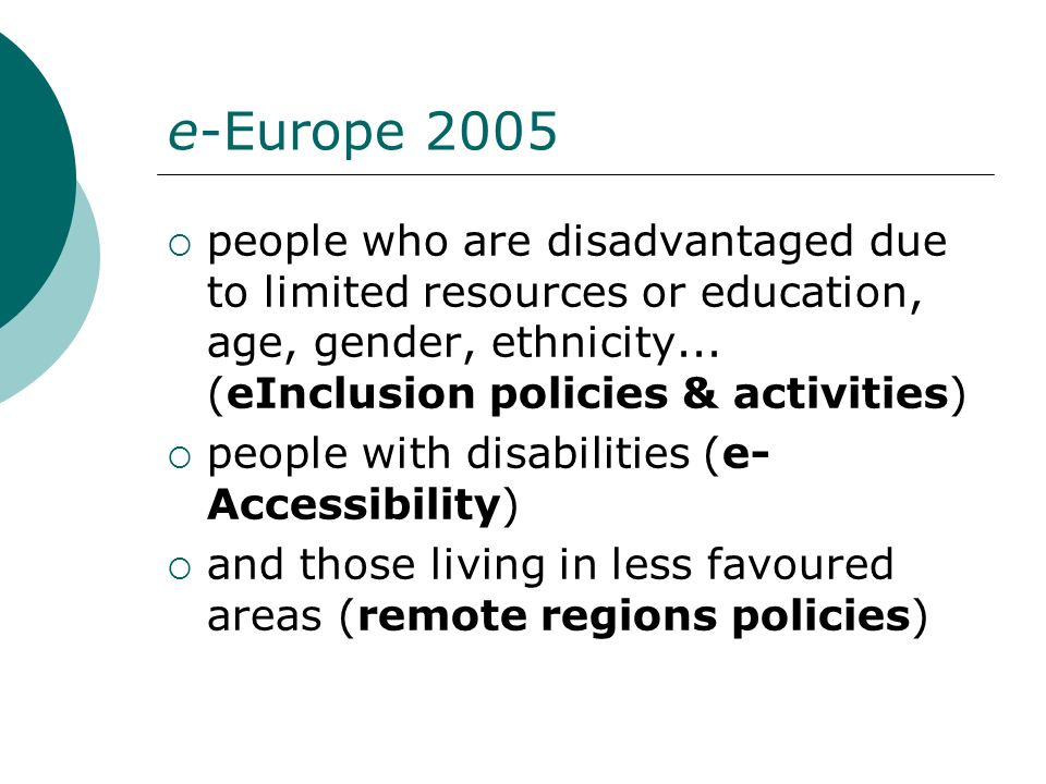 people who are disadvantaged due to limited resources or education, age, gender, ethnicity... (eInclusion policies & activities) people with disabilit