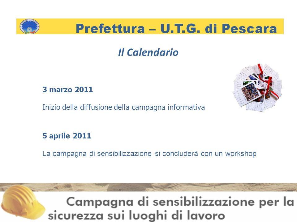 Il Calendario 3 marzo 2011 Inizio della diffusione della campagna informativa 5 aprile 2011 La campagna di sensibilizzazione si concluderà con un workshop