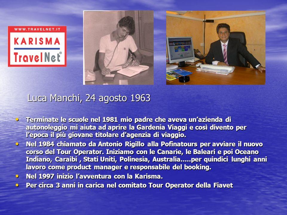 Luca Manchi, 24 agosto 1963 Luca Manchi, 24 agosto 1963 Terminate le scuole nel 1981 mio padre che aveva unazienda di autonoleggio mi aiuta ad aprire la Gardenia Viaggi e così divento per lepoca il più giovane titolare dagenzia di viaggio.