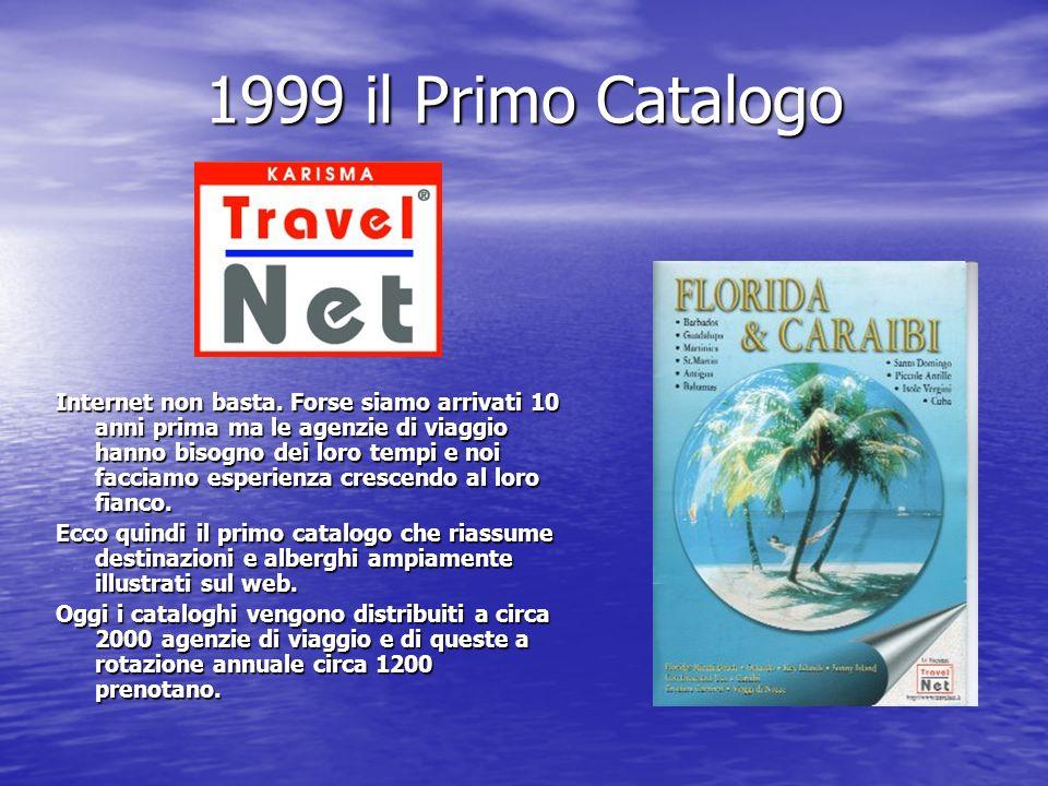 1999 il Primo Catalogo Internet non basta. Forse siamo arrivati 10 anni prima ma le agenzie di viaggio hanno bisogno dei loro tempi e noi facciamo esp