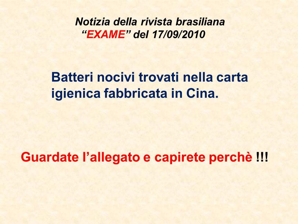 Notizia della rivista brasiliana EXAME del 17/09/2010 Batteri nocivi trovati nella carta igienica fabbricata in Cina. Guardate lallegato e capirete pe
