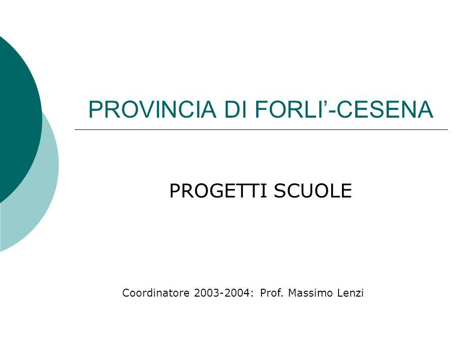 PROVINCIA DI FORLI-CESENA PROGETTI SCUOLE Coordinatore 2003-2004: Prof. Massimo Lenzi